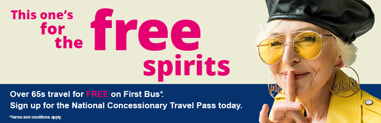 "This one's for the free spirits. Over 65s travel for FREE on First Bus"". Sign up for the National Concessionary Travel Pass today. *Terms and conditions apply"