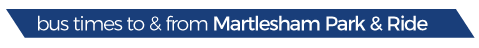 bus times to and from martlesham park and ride text