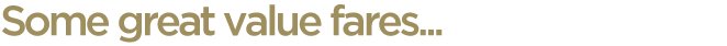 some great value fares ... gold text