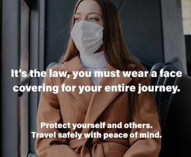 It's the law, you must wear a face covering for your entire journey