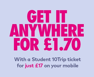 Get it anywhere for £1.70 with a student 10trip ticket for just £17 on your mobile